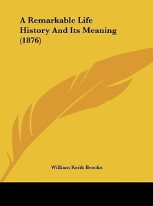 A Remarkable Life History And Its Meaning (1876)