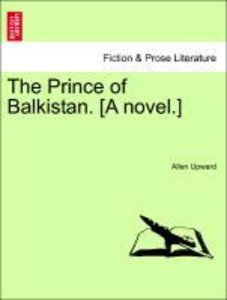 The Prince of Balkistan. [A novel.]