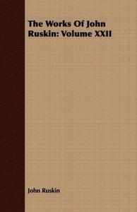 The Works of John Ruskin: Volume XXII