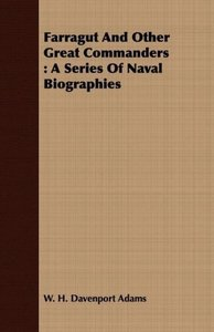 Farragut and Other Great Commanders: A Series of Naval Biographi