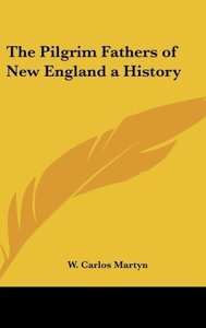The Pilgrim Fathers of New England a History