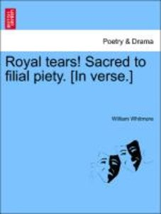Royal tears! Sacred to filial piety. [In verse.]