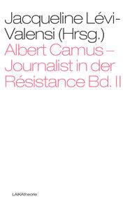 Albert Camus - Journalist in der Résistance Bd. II