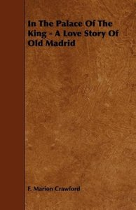 In the Palace of the King - A Love Story of Old Madrid