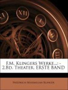 F.M. Klingers Werke...: -2.Bd. Theater, ERSTE BAND