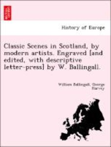 Classic Scenes in Scotland, by modern artists. Engraved [and edi