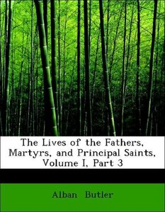 The Lives of the Fathers, Martyrs, and Principal Saints, Volume