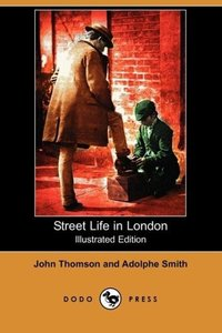 Street Life in London (Illustrated Edition) (Dodo Press)