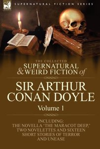 The Collected Supernatural and Weird Fiction of Sir Arthur Conan