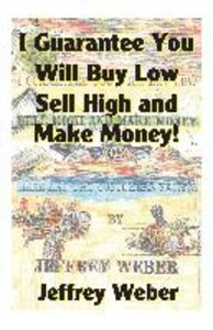 I Guarantee You Will Buy Low, Sell High and Make Money