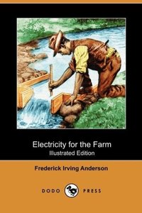 Electricity for the Farm (Illustrated Edition) (Dodo Press)