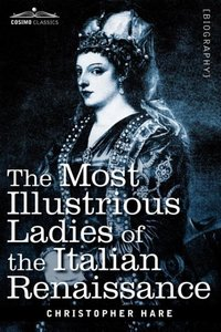 The Most Illustrious Ladies of the Italian Renaissance