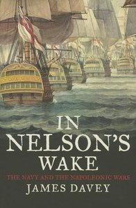 In Nelson's Wake: The Navy and the Napoleonic Wars