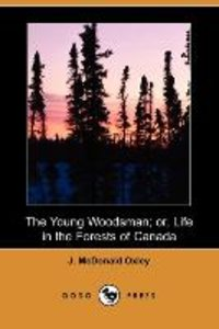The Young Woodsman; Or, Life in the Forests of Canada (Dodo Pres