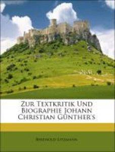Zur Textkritik Und Biographie Johann Christian Günther's