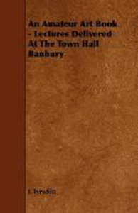 An Amateur Art Book - Lectures Delivered At The Town Hall Banbur