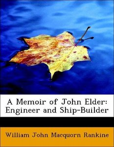 A Memoir of John Elder: Engineer and Ship-Builder