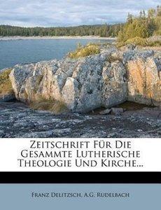 Zeitschrift für die gesammte lutherische Theologie und Kirche.