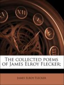 The collected poems of James Elroy Flecker;