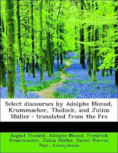 Select discourses by Adolphe Monod, Krummacher, Tholuck, and Jul