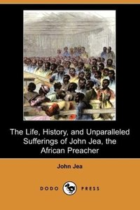 The Life, History, and Unparalleled Sufferings of John Jea, the