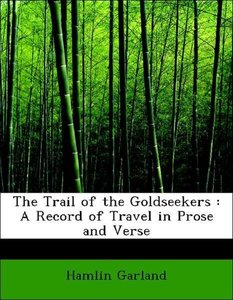 The Trail of the Goldseekers : A Record of Travel in Prose and V