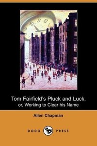 Tom Fairfield's Pluck and Luck, Or, Working to Clear His Name (D