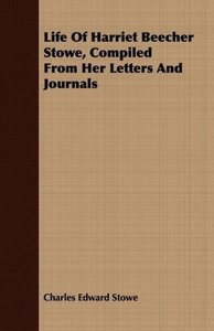 Life of Harriet Beecher Stowe, Compiled from Her Letters and Jou