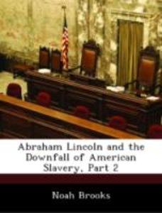 Abraham Lincoln and the Downfall of American Slavery, Part 2