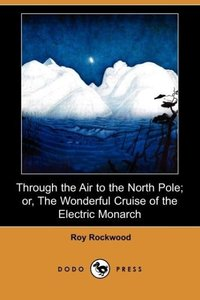 Through the Air to the North Pole; Or, the Wonderful Cruise of t
