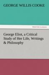 George Eliot, a Critical Study of Her Life, Writings & Philosoph