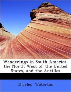 Wanderings in South America, the North West of the United States