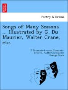 Songs of Many Seasons ... Illustrated by G. Du Maurier, Walter C