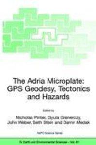 The Adria Microplate: GPS Geodesy, Tectonics and Hazards