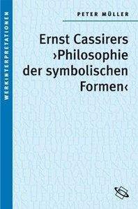 """Ernst Cassirers """"Philosophie der symbolischen Formen"""""""
