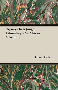 Skyways To A Jungle Laboratory - An African Adventure