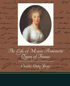 The Life of Marie Antoinette - Queen of France
