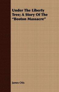 Under the Liberty Tree; A Story of the Boston Massacre