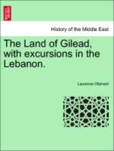 The Land of Gilead, with excursions in the Lebanon.