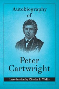 Autobiography of Peter Cartwright (Reprint)