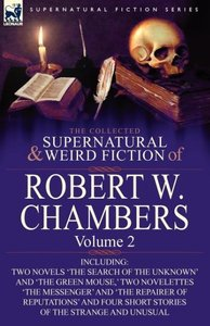 The Collected Supernatural and Weird Fiction of Robert W. Chambe