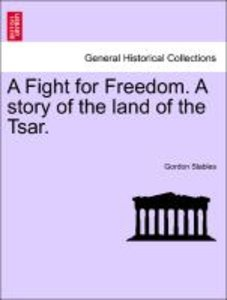 A Fight for Freedom. A story of the land of the Tsar.