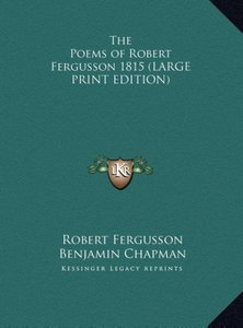 The Poems of Robert Fergusson 1815 (LARGE PRINT EDITION)