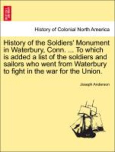 History of the Soldiers' Monument in Waterbury, Conn. ... To whi