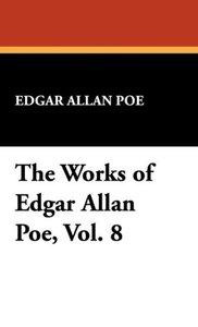 The Works of Edgar Allan Poe, Vol. 8