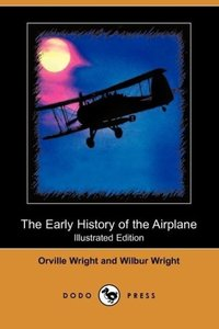 The Early History of the Airplane (Illustrated Edition) (Dodo Pr