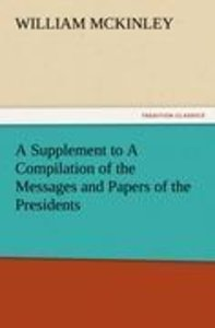 A Supplement to A Compilation of the Messages and Papers of the