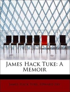 James Hack Tuke: A Memoir