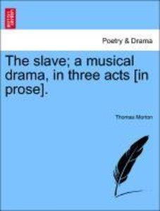 The slave; a musical drama, in three acts [in prose].