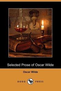 Selected Prose of Oscar Wilde (Dodo Press)